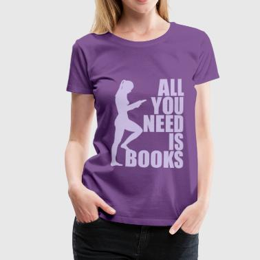 all you need is books - Women's Premium T-Shirt