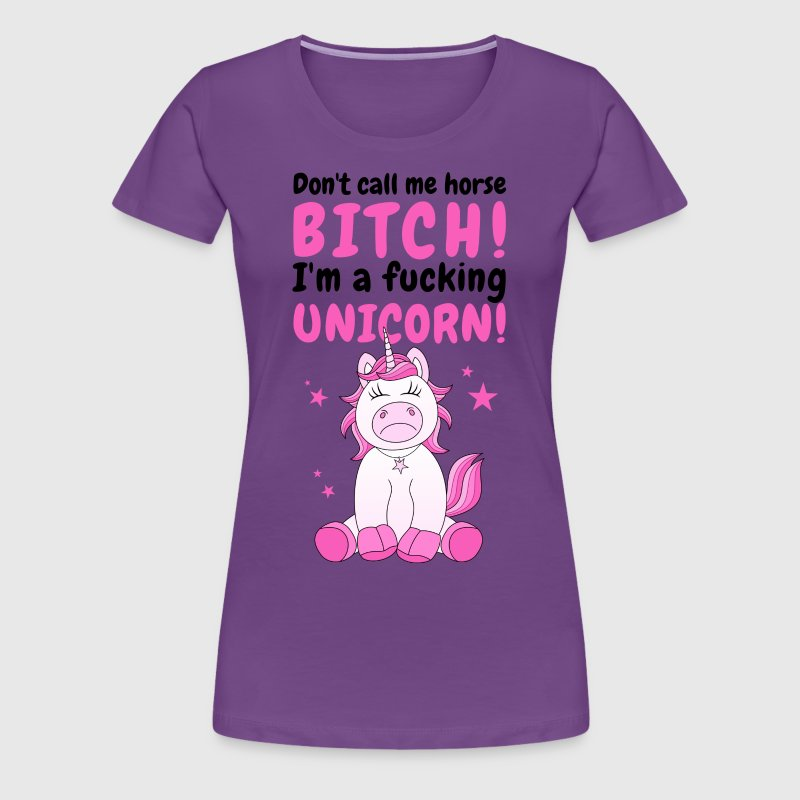 Unicorn Do not call me a horse Fucking Unicorn - Women's Premium T-Shirt