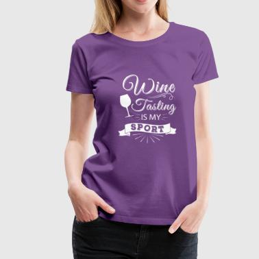 Wine tasting is my Sport - vino lover - Frauen Premium T-Shirt