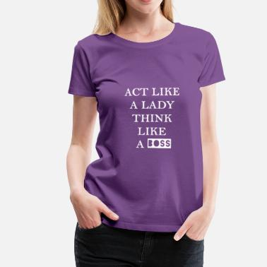 Lady Boss Act like a lady think like a boss - Women's Premium T-Shirt