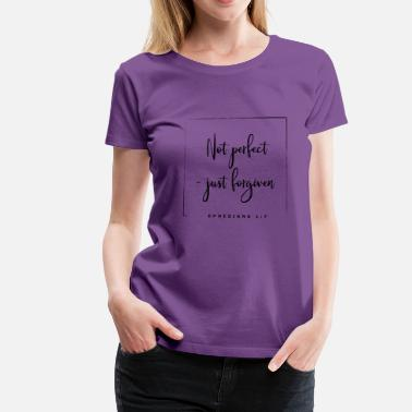 Vergebung Not perfect - just forgiven - Eph. 1,7 - Frauen Premium T-Shirt