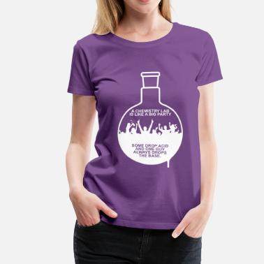 Chemistry A CHEMISTRY LAB IS LIKE A BIG PARTY - Women's Premium T-Shirt