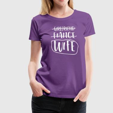 Not The Girlfriend or Fiancé, The Wife - Women's Premium T-Shirt