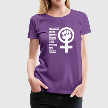 Feminism is the radical notion that women are peop - Camiseta premium mujer