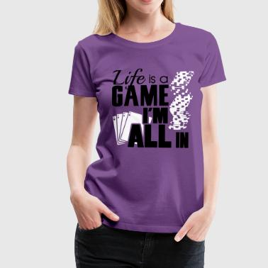 Life is a game and I'm all in - Vrouwen Premium T-shirt