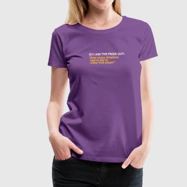 Delivery Jokes Delivery Service Jokes - How Many Dolphins Died? - Women's Premium T-Shirt