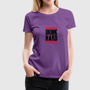 Drink Hard - Women's Premium T-Shirt