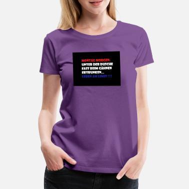 Suchbegriff Morgen Montag T Shirts Online Bestellen Spreadshirt