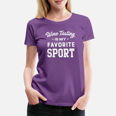 Wine Tasting Wine Tasting Is My Favorite Sport - Women's Premium T-Shirt