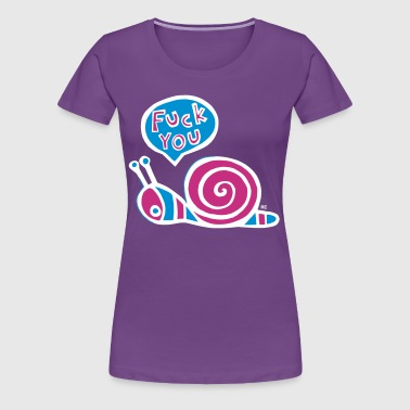 Fuck you snail Fun Humor Sex Provocative - T-shirt Premium Femme