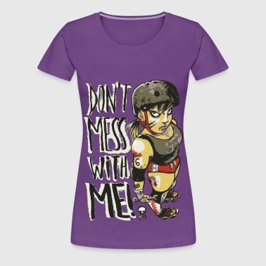 Don't Mess With Me - Women's Premium T-Shirt