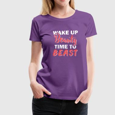 Wake Up Time To Beauty Beast - T-shirt Premium Femme