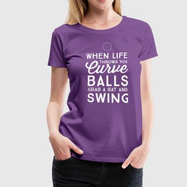 When Life Throws You Curve Balls - Women's Premium T-Shirt