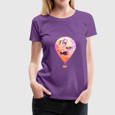 Hobby hot air balloon - Fly with me - Women's Premium T-Shirt