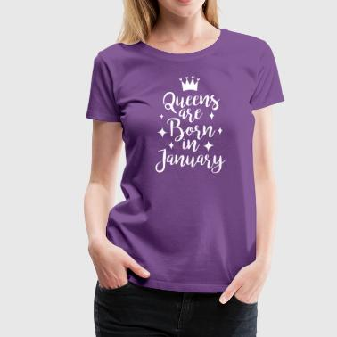 Queens are born in January - Women's Premium T-Shirt