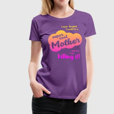 Super Cool Mother - Frauen Premium T-Shirt