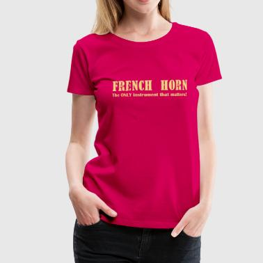 French Horn, The ONLY ins - Women's Premium T-Shirt