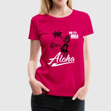 Aloha - do the Hula - Frauen Premium T-Shirt