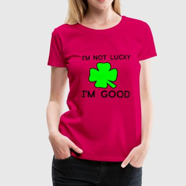 Im En Im not Lucky Im Good - Dame premium T-shirt