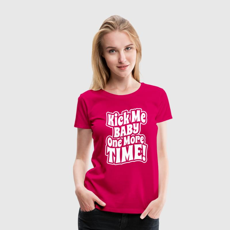 Kick me baby one more time - T-shirt Premium Femme