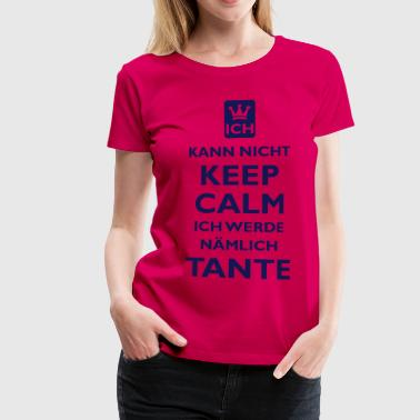KEEP CALM TANTE - Frauen Premium T-Shirt