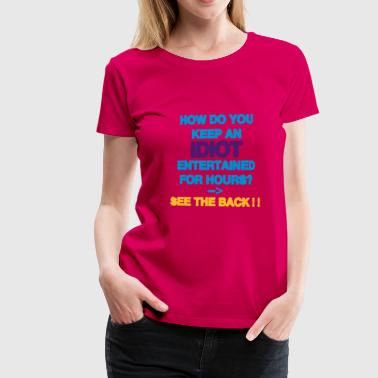 How Do You Keep An Idiot Entertained - back - Camiseta premium mujer