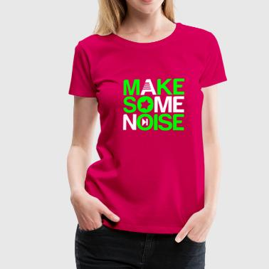 make some noise - Vrouwen Premium T-shirt