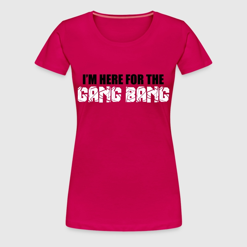 Here For The Gang Bang  - Women's Premium T-Shirt