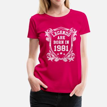 1981 Legends are born in 1981 - Women's Premium T-Shirt