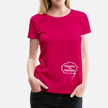 Lustig Schwangerschaft Planning my escape - Frauen Premium T-Shirt