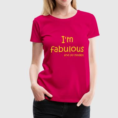 I'm fabulous and so modest - Vrouwen Premium T-shirt