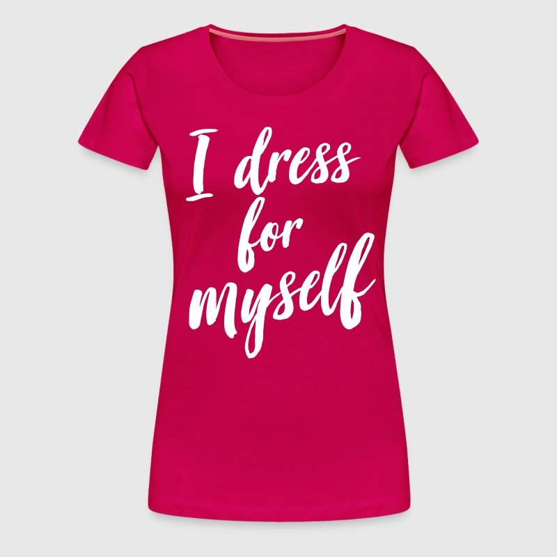 I dress for myself - Women's Premium T-Shirt