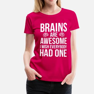 Citat Brains Are Awesome Funny Quote - Premium-T-shirt dam