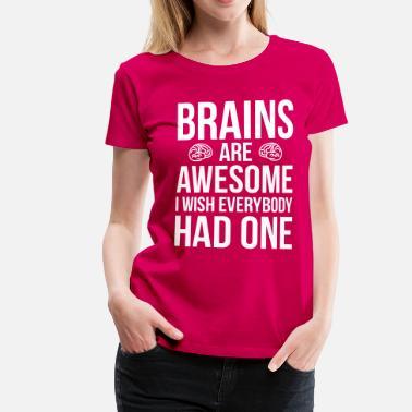 Citat Brains Are Awesome Funny Quote - Premium T-shirt dam 2647863697c8f