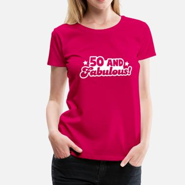 Birthday 50 Fifty and fabulous! Humour Birthday design - Women's Premium T-Shirt