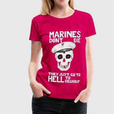 Marines don't die - They just go to Hell to regroup - Frauen Premium T-Shirt