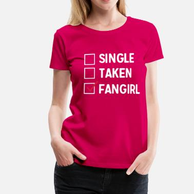 Single Taken Single Taken Fangirl - Women's Premium T-Shirt