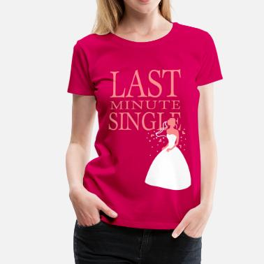 Last Minute Single Last minute Single - Women's Premium T-Shirt