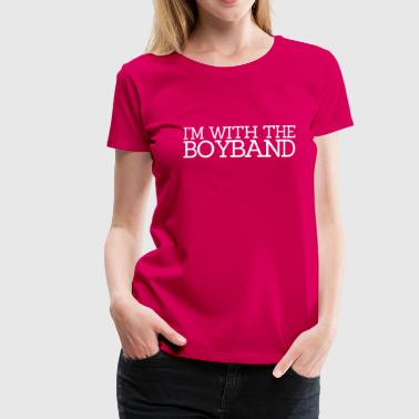 I'm With The Boyband - Frauen Premium T-Shirt