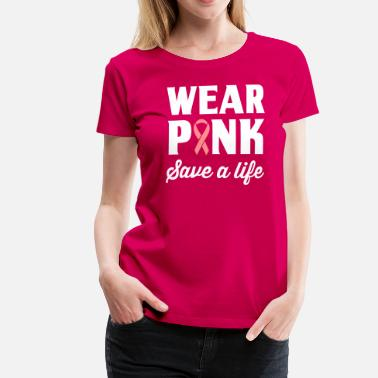 Pink Wear Pink, Save a Life - Women's Premium T-Shirt