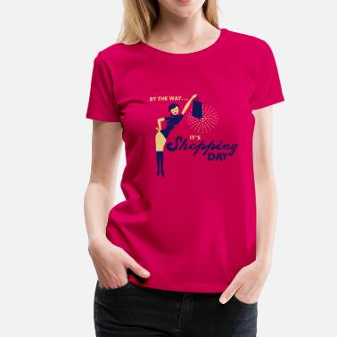 Shopping Queen By the way ... it's shopping day! - Frauen Premium T-Shirt