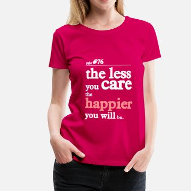 the less you care the happier youll be - Dame premium T-shirt