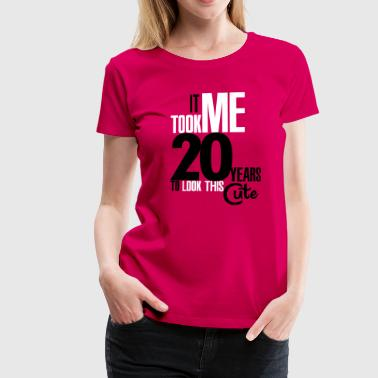It took me 20 years to look this cute - Vrouwen Premium T-shirt