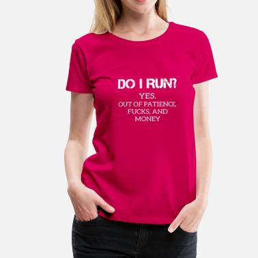 Funny Running Funny Quote: DO I Run?  - Women's Premium T-Shirt