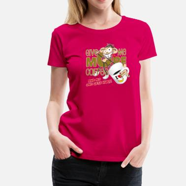 Flat Rate Give me more coffee - and no one gets hurt! - Women's Premium T-Shirt