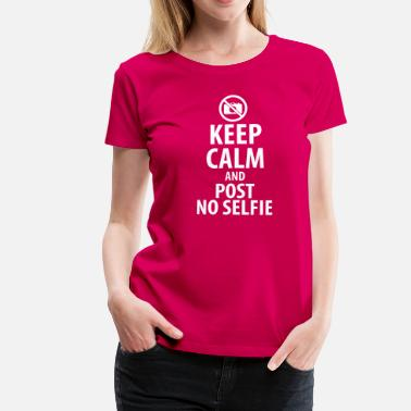 No Selfie Keep calm and post no Selfie - Frauen Premium T-Shirt