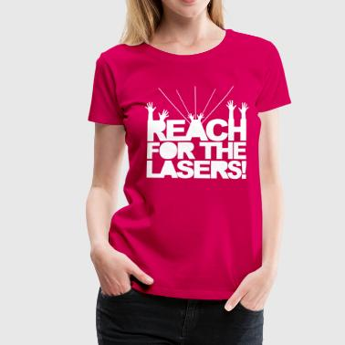 Reach for the Lasers - Women's Premium T-Shirt