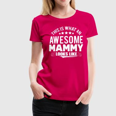 THIS IS WHAT AN AWESOME MAMMY LOOKS LIKE - Women's Premium T-Shirt