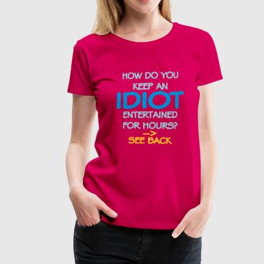 How Do You Keep An Idiot Entertained - front - Women's Premium T-Shirt