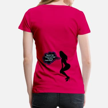 Sex Video Games ۞»♥ټSpank me! I Played Video Game All Nightټ♥«۞ - Women's Premium T-Shirt